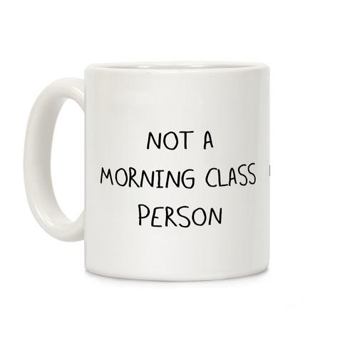 Not a Morning Class Person Coffee Mug