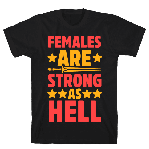 Females Are Strong As Hell Mens T-Shirt