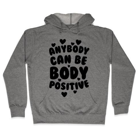 Anybody Can Be Body Positive Hooded Sweatshirt