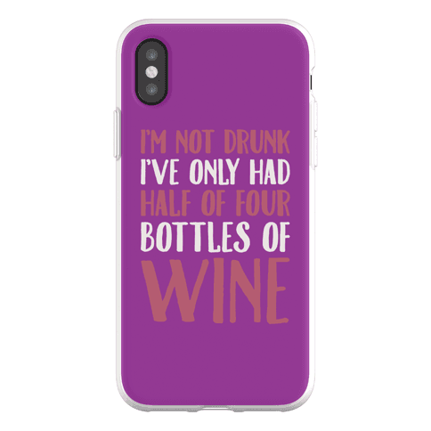 I'm Not Drunk I've Only Had Half of Four Bottles of Wine Phone Flexi-Case