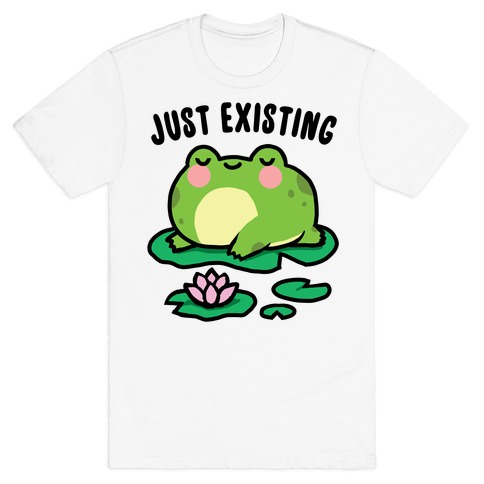 Just Existing T-Shirt