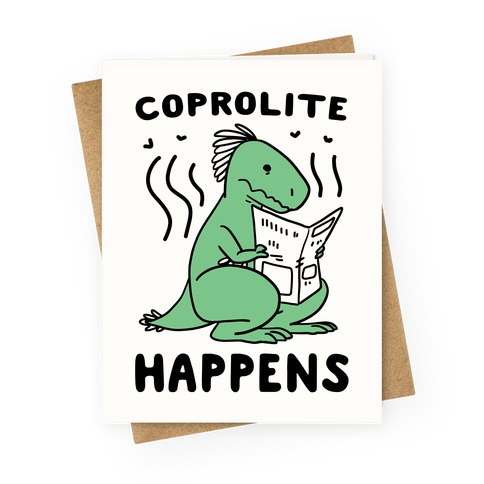 Coprolite Happens Greeting Card