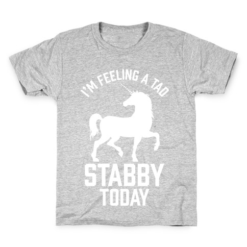 I'm Feeling a Tad Stabby Today Kids T-Shirt