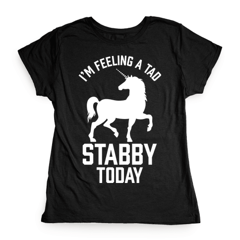 I'm Feeling a Tad Stabby Today Womens T-Shirt