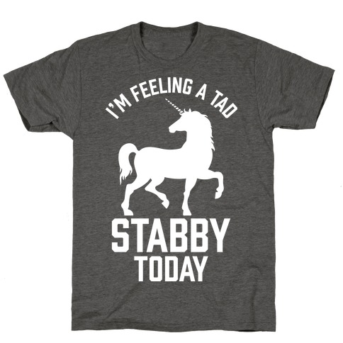 I'm Feeling a Tad Stabby Today T-Shirt
