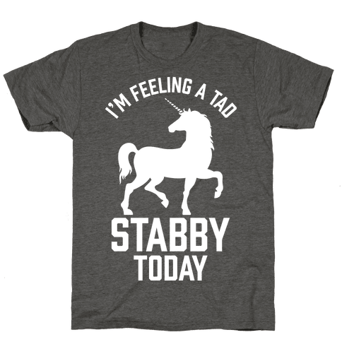 I'm Feeling a Tad Stabby Today Mens/Unisex T-Shirt