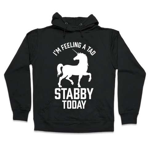 I'm Feeling a Tad Stabby Today Hooded Sweatshirt