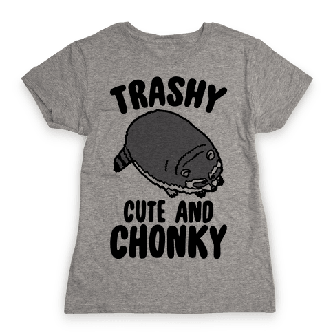Trashy Cute And Chonky Raccoon  Womens T-Shirt