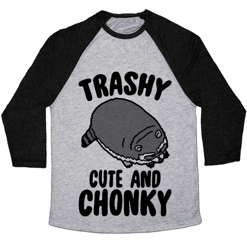 Trashy Cute And Chonky Raccoon  Baseball Tee