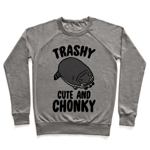 Trashy Cute And Chonky Raccoon  Pullover