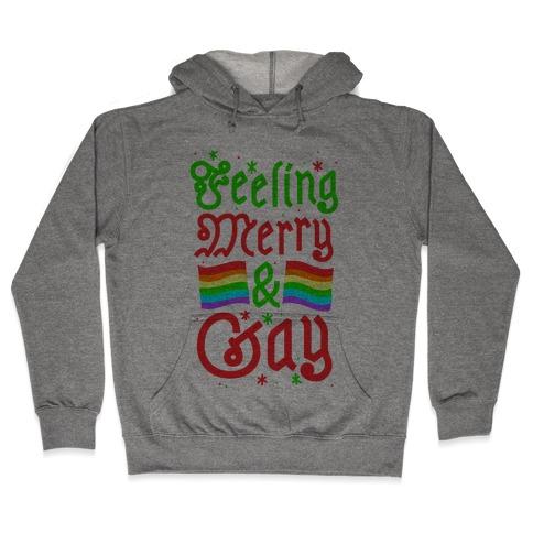 Feeling Merry & Gay Hooded Sweatshirt