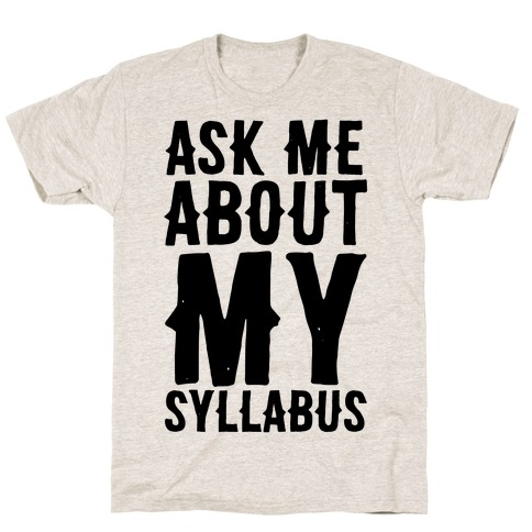 Ask Me About My Syllabus  T-Shirt