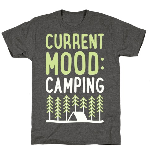 Current Mood: Camping (White) T-Shirt