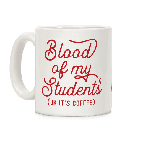 Blood Of My Students Coffee Mug
