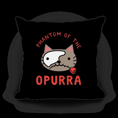 Phantom of the Opurra Pillow