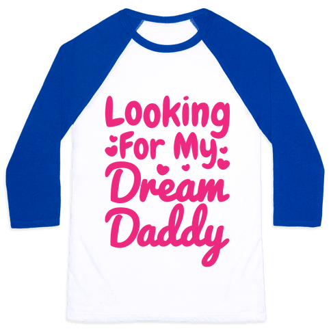 Looking For My Dream Daddy Baseball Tee