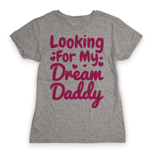 Looking For My Dream Daddy Womens T-Shirt