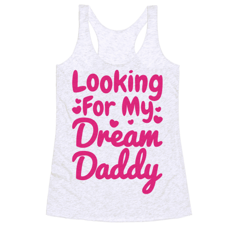 Looking For My Dream Daddy Racerback Tank Top