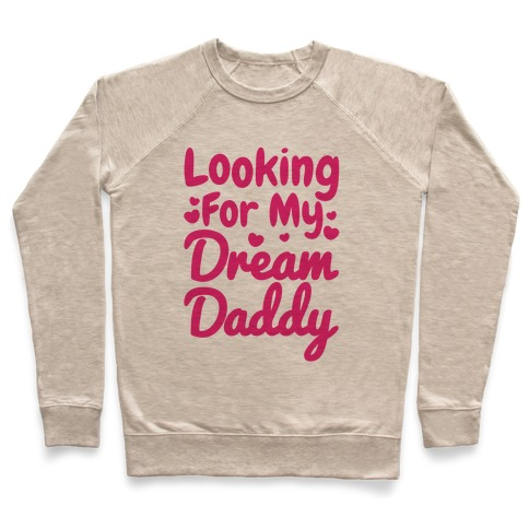 Looking For My Dream Daddy Pullover