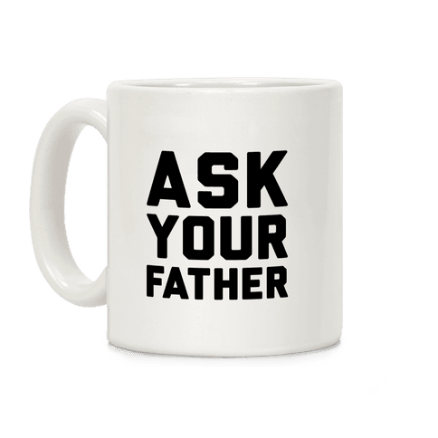 Ask Your Father Coffee Mug