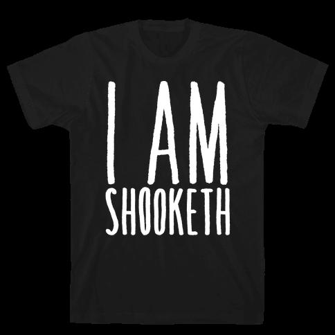 I Am Shooketh White Print Mens T-Shirt