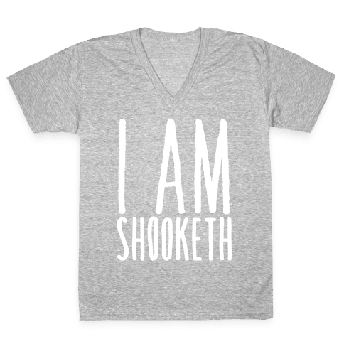 I Am Shooketh White Print V-Neck Tee Shirt