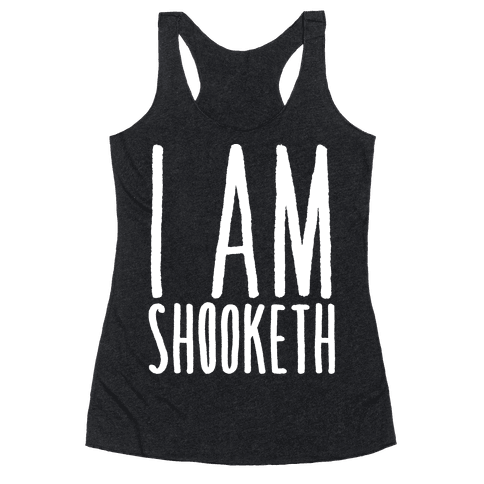 I Am Shooketh White Print Racerback Tank Top