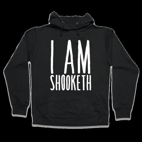 I Am Shooketh White Print Hooded Sweatshirt