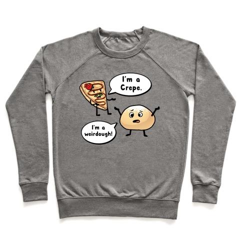 I'm a Crepe, I'm a Weirdough (creep food parody) Pullover