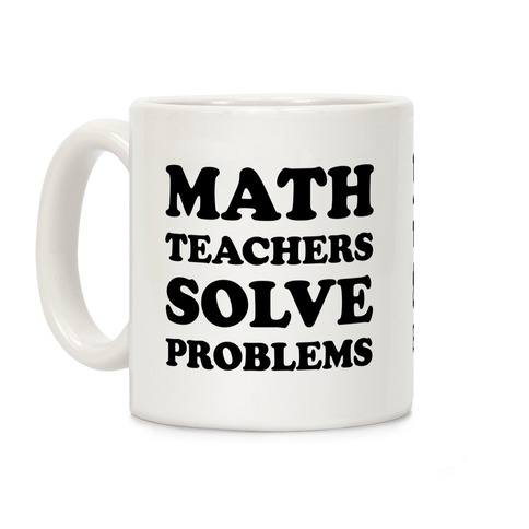 Math Teachers Solve Problems Coffee Mug