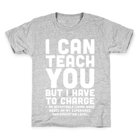 I Can Teach You But I Have to Charge an Acceptable Living Wage Kids T-Shirt