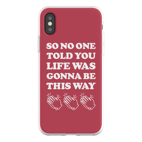 So No One Told You Life Was Gonna Be This Way Phone Flexi-Case