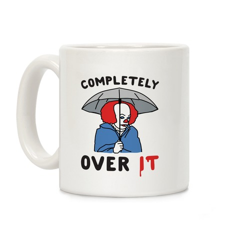 Completely Over It Parody Coffee Mug