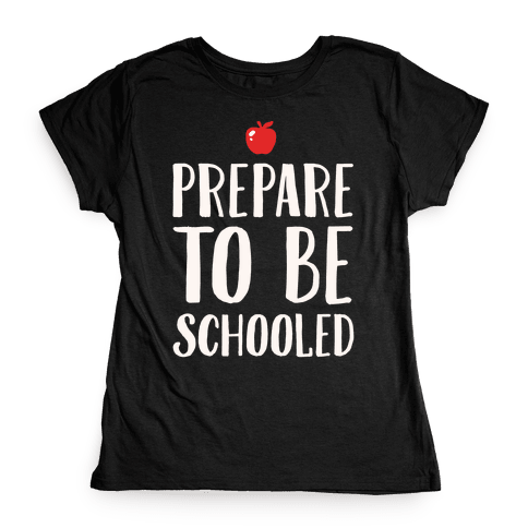 Prepare To Be Schooled White Print Womens T-Shirt