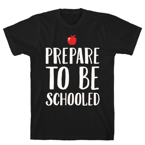 Prepare To Be Schooled White Print Mens T-Shirt