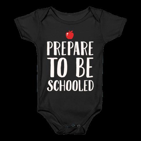 Prepare To Be Schooled White Print Baby Onesy