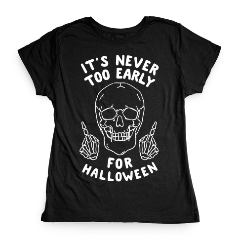 It's Never Too Early For Halloween Womens T-Shirt
