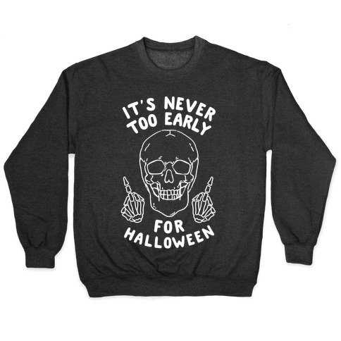 It's Never Too Early For Halloween Pullover