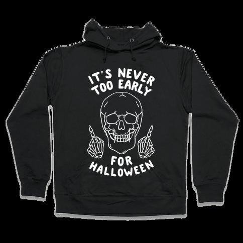 It's Never Too Early For Halloween Hooded Sweatshirt