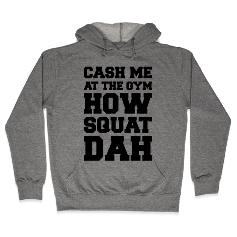 Cash Me At The Gym  Hooded Sweatshirt