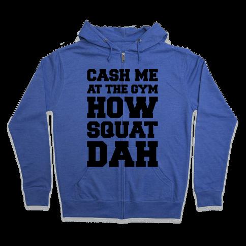 Cash Me At The Gym  Zip Hoodie