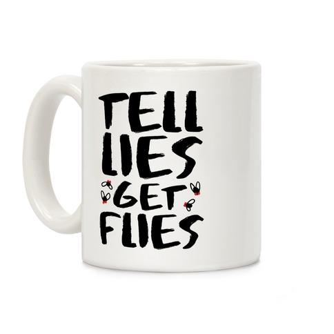 Tell Lies Get Flies Coffee Mug