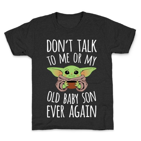 Don't Talk To Me Or My Old Baby Son Ever Again Kids T-Shirt