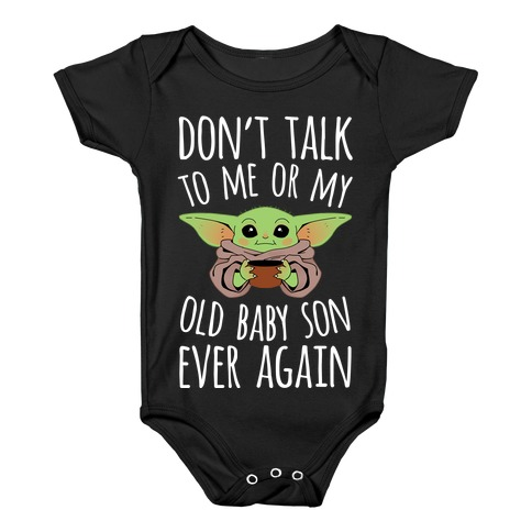 Don't Talk To Me Or My Old Baby Son Ever Again Baby Onesy