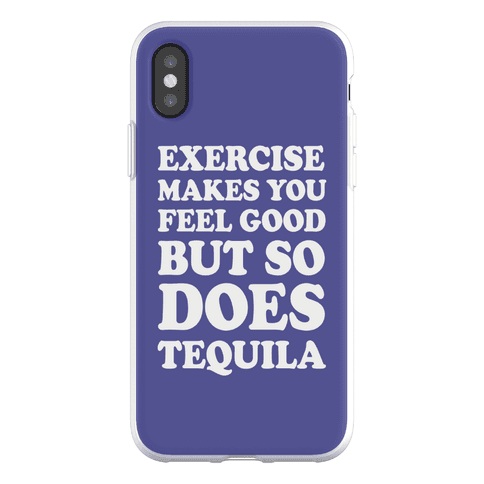 Exercise Makes You Feel Good But So Does Tequila Phone Flexi-Case