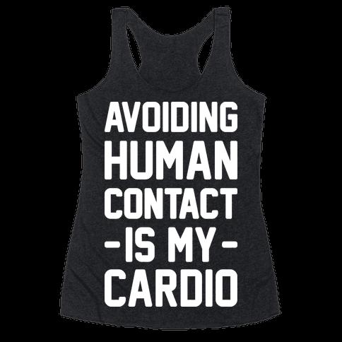 Avoiding Human Contact Is My Cardio Racerback Tank Top