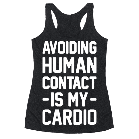 Avoiding Human Contact Is My Cardio Racerback Tank Top