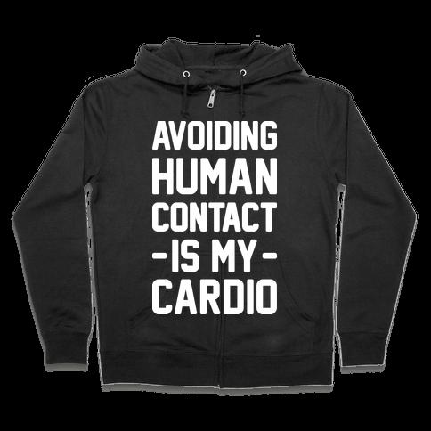 Avoiding Human Contact Is My Cardio Zip Hoodie