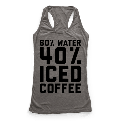 60% Water 40% Iced Coffee  Racerback Tank Top