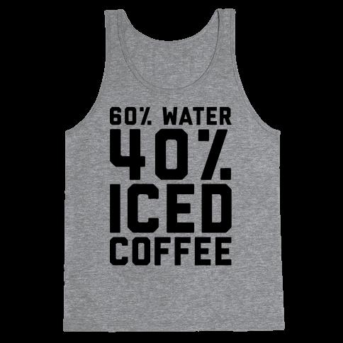 60% Water 40% Iced Coffee  Tank Top